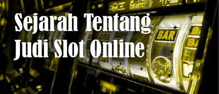 Sejarah Yang Mantap Tentang Judi Slot Online Sekarang Ini